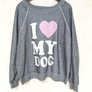 Wildfox Oversized Gray Sweatshirt, I Love My Dog